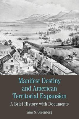 Manifest Destiny and American Territorial Expansion: A Brief History with Documents
