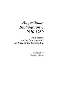 Augustinian Bibliography, 1970-1980: With Essays on the Fundamentals of Augustinian Scholarship