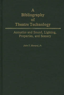 A Bibliography of Theatre Technology: Acoustics and Sound, Lighting, Properties, and Scenery