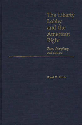 Liberty Lobby and the American Right: Race, Conspiracy and Culture