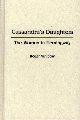 Cassandra's Daughters: The Women in Hemingway