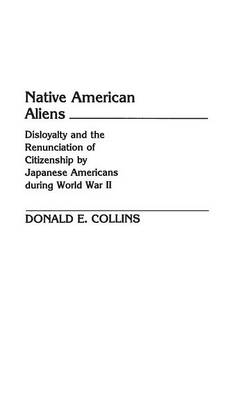 Native American Aliens: Disloyalty and the Renunciation of Citizenship by Japanese Americans During World War II