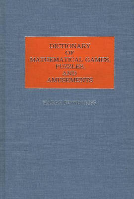 Dictionary of Mathematical Games, Puzzles and Amusements