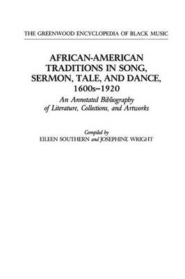 African American Traditions in Song, Sermon, Tale and Dance, 1600's-1920: An Annotated Bibliography of Literature, Collections, and Artworks