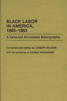 Black Labor in America, 1865-1983: A Selected Annotated Bibliography