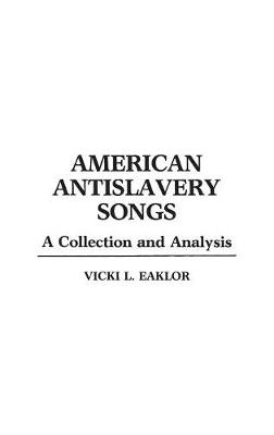 American Anti-Slavery Songs: A Collection and Analysis
