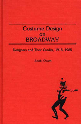 Costume Design on Broadway: Designers and Their Credits, 1915-1985