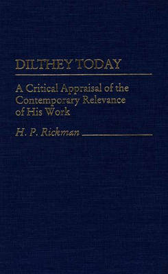 Dilthey Today: A Critical Appraisal of the Contemporary Relevance of His Work