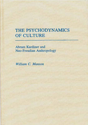 The Psychodynamics of Culture: Abram Kardiner and Neo-Freudian Anthropology