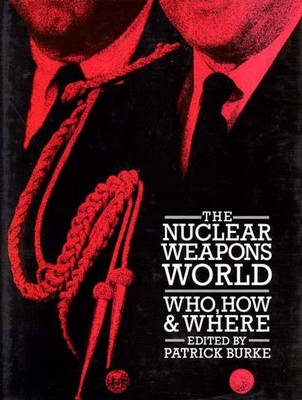 The Nuclear Weapons World: Who, How and Where