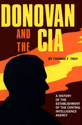 Donovan and the CIA: A History of the Establishment of the Central Intelligence Agency