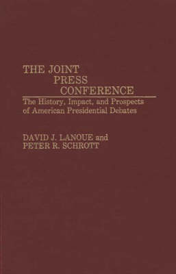 The Joint Press Conference: The History, Impact, and Prospects of American Presidential Debates