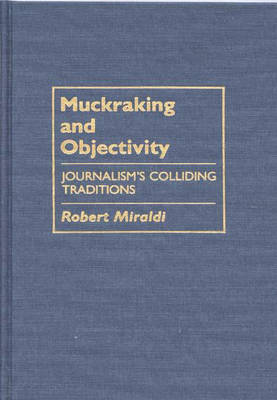 Muckraking and Objectivity: Journalism's Colliding Traditions