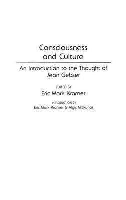 Consciousness and Culture: An Introduction to the Thought of Jean Gebser