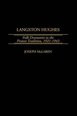 Langston Hughes: Folk Dramatist in the Protest Tradition, 1921-1943