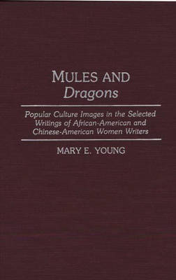 Mules and Dragons: Popular Culture Images in the Selected Writings of African-American and Chinese-American Women Writers