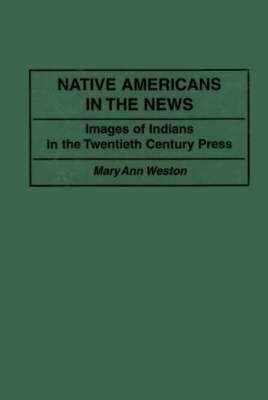 Native Americans in the News: Images of Indians in the Twentieth Century Press