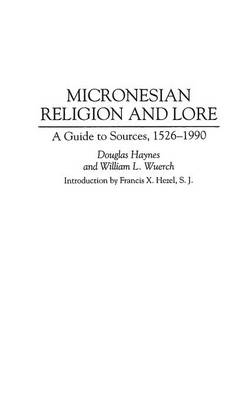Micronesian Religion and Lore: A Guide to Sources, 1526-1990