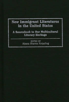 New Immigrant Literatures in the United States: A Sourcebook to Our Multicultural Literary Heritage
