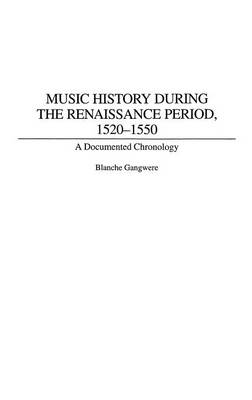 Music History During the Renaissance Period, 1520-1550: A Documented Chronology