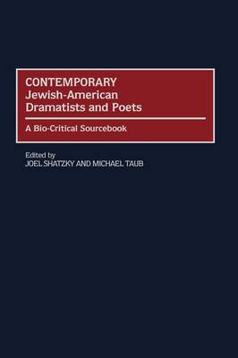 Contemporary Jewish-American Dramatists and Poets: A Bio-Critical Sourcebook