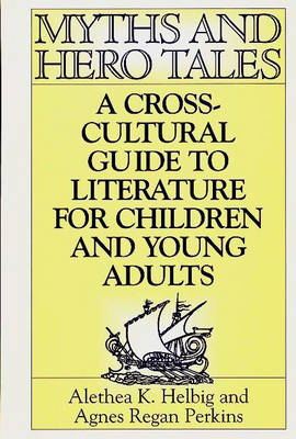 Myths and Hero Tales: A Cross-Cultural Guide to Literature for Children and Young Adults
