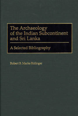 The Archaeology of the Indian Subcontinent & Sri Lanka: A Selected Bibliography