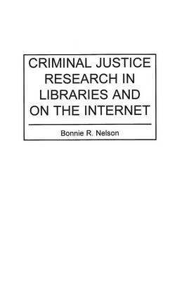 Criminal Justice Research in Libraries and on the Internet