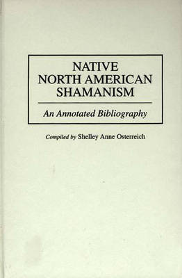 Native North American Shamanism: An Annotated Bibliography