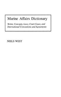 Marine Affairs Dictionary: Terms, Concepts, Laws, Court Cases, and International Conventions and Agreements