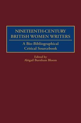 Nineteenth-Century British Women Writers: A Bio-Bibliographical Critical Sourcebook