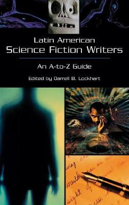 Latin American Science Fiction Writers: An A-to-Z Guide