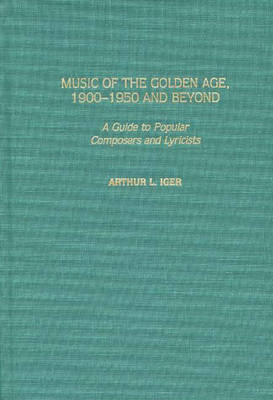 Music of the Golden Age, 1900-1950 and Beyond: A Guide to Popular Composers and Lyricists