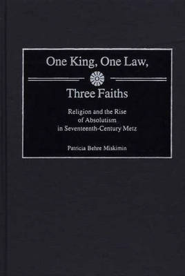 One King, One Law, Three Faiths: Religion and the Rise of Absolutism in Seventeenth-Century Metz