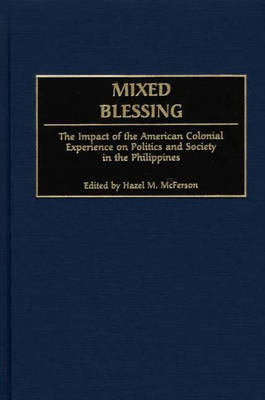 Mixed Blessing: The Impact of the American Colonial Experience on Politics and Society in the Philippines