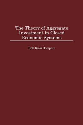The Theory of Aggregate Investment in Closed Economic Systems