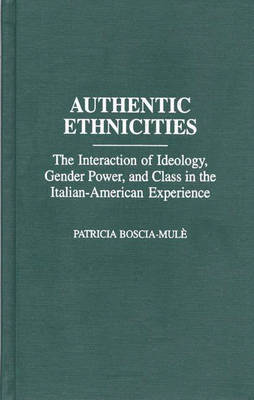 Authentic Ethnicities: The Interaction of Ideology, Gender Power, and Class in the Italian-American Experience