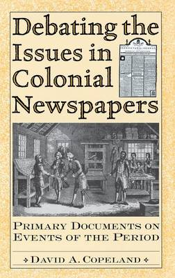 Debating the Issues in Colonial Newspapers: Primary Documents on Events of the Period