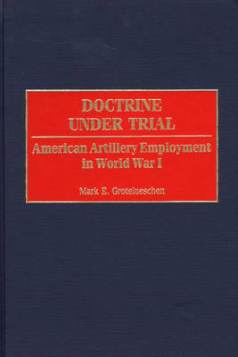 Doctrine Under Trial: American Artillery Employment in World War I