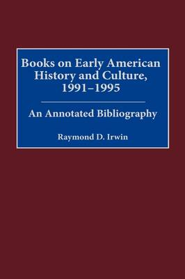 Books on Early American History and Culture, 1991-1995: An Annotated Bibliography