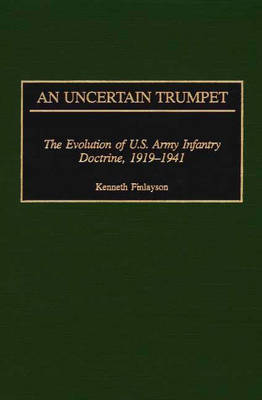 An Uncertain Trumpet: The Evolution of U.S. Army Infantry Doctrine, 1919-1941
