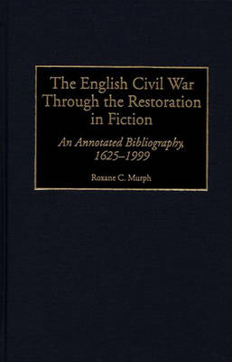 The English Civil War Through the Restoration in Fiction: An Annotated Bibliography, 1625-1999