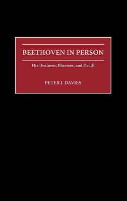Beethoven in Person: His Deafness, Illnesses, and Death