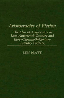 Aristocracies of Fiction: The Idea of Aristocracy in Late-19th-Century and Early-20th-century Literary Culture