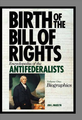 Birth of the Bill of Rights [2 volumes]: Encyclopedia of the Antifederalists