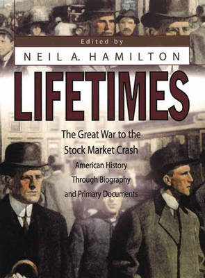 Lifetimes: The Great War to the Stock Market Crash - American History Through Biography and Primary Documents