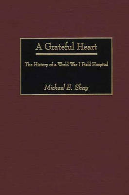 A Grateful Heart: The History of a World War I Field Hospital