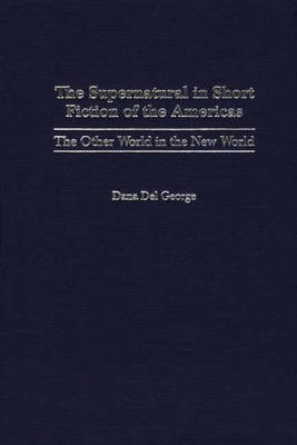 The Supernatural in Short Fiction of the Americas: The Other World in the New World