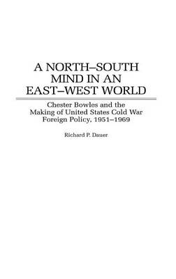 A North-South Mind in an East-West World: Chester Bowles and the Making of United States Cold War Foreign Policy, 1951-1969