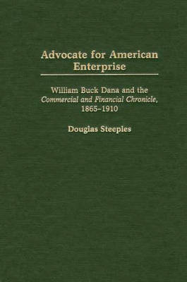 Advocate for American Enterprise: William Buck Dana and the Commercial and Financial Chronicle, 1865-1910